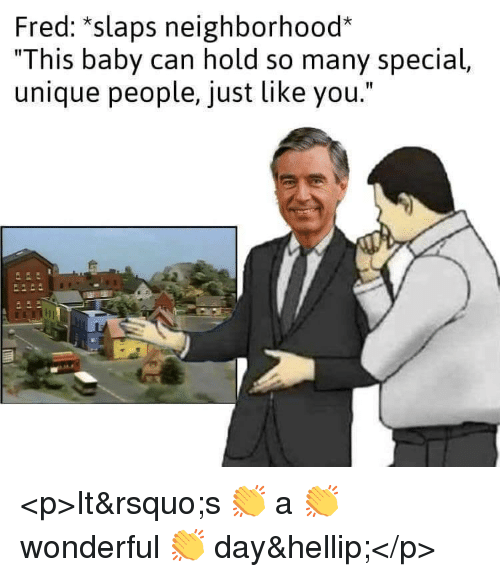 "Baby, Fred, and Can: Fred: ""slaps neighborhood*  ""This baby can hold so many special,  unique people, just like you."" <p>It's 👏 a 👏 wonderful 👏 day…</p>"