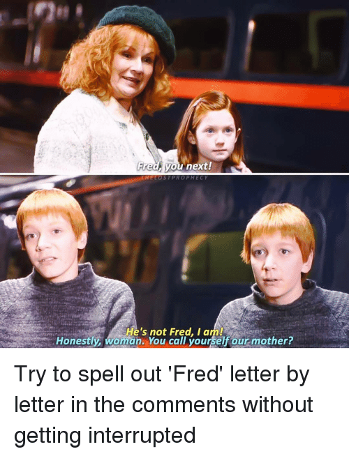 Memes, 🤖, and Mother: Fred Vou next!  THE LOST PROPHECY  He's not Fred, ann!  Honestly, woman. You call yourself our mother? Try to spell out 'Fred' letter by letter in the comments without getting interrupted △⃒⃘