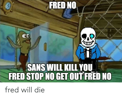 fred: fred will die