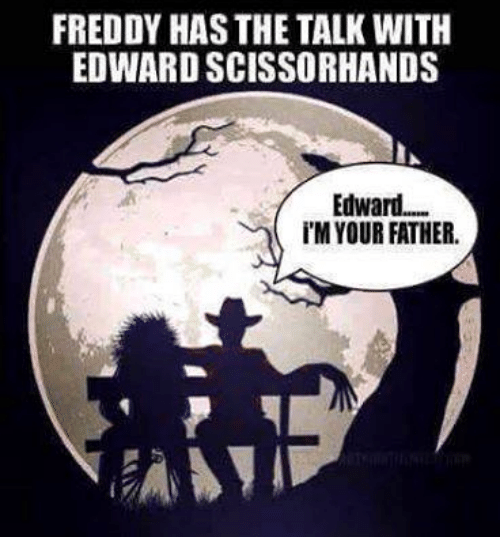 Edward Scissorhands: FREDDY HAS THE TALK WITH  EDWARD SCISSORHANDS  Edward....  iM YOUR FATHER