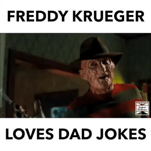 Freddy Krueger: FREDDY KRUEGER  Super  Deluxe  LOVES DAD JOKES