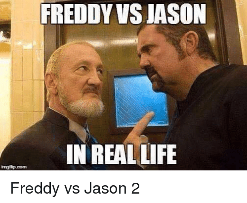 Life, Memes, and 🤖: FREDDY VSIASON  IN REAL LIFE  ingtipuDom Freddy vs Jason 2
