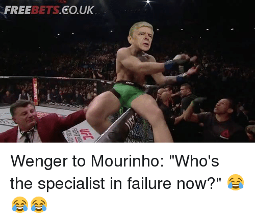 """Memes, Free, and Failure: FREE  BETS Wenger to Mourinho: """"Who's the specialist in failure now?"""" 😂😂😂"""