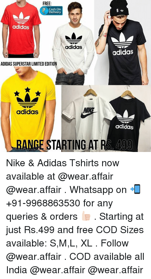 Adidas, Nike, and Whatsapp: FREE  Cash On  Delivery  adidas  adidas  adidas  ADIDAS SUPERSTAR LIMITED EDITION  adidas  adidas  RANGE STARTING AT RS Nike & Adidas Tshirts now available at @wear.affair @wear.affair . Whatsapp on 📲+91-9968863530 for any queries & orders 👍🏻 . Starting at just Rs.499 and free COD Sizes available: S,M,L, XL . Follow @wear.affair . COD available all India @wear.affair @wear.affair