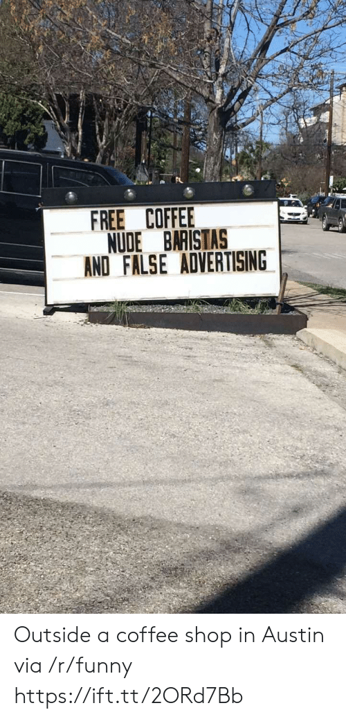 False Advertising: FREE COFFEE  NUDE BARISTAS  AND FALSE ADVERTISING Outside a coffee shop in Austin via /r/funny https://ift.tt/2ORd7Bb