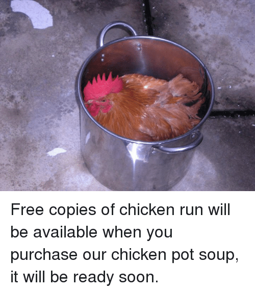 chicken run: Free copies of chicken run will be available when you purchase our chicken pot soup, it will be ready soon.