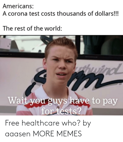 Healthcare: Free healthcare who? by aaasen MORE MEMES
