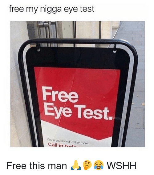 Memes, My Nigga, and Wshh: free my nigga eye test  Free  Eye Test.  or more.  Call  in  t~」… Free this man 🙏🤔😂 WSHH