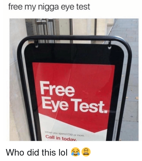 Memes, My Nigga, and Free My Nigga: free my nigga eye test  Free  Eye Test.  When you spond more.  Call in todav Who did this lol 😂😩