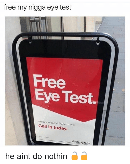 Memes, My Nigga, and Free My Nigga: free my nigga eye test  Free  Eye Test.  Whon you spend S99 or more.  Call in today.  vision express he aint do nothin 🔓🔓