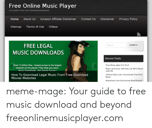 Search: Free Online Music Player  Your guide to free music downlead and beyond.  Home  About Us  Amazon Affiliate Disclaimer  Contact Us  Disclaimer  Privacy Policy  Sitemap Terms of Use Videos  FREE LEGAL  SEARCH  Search  MUSIC DOWNLOADS  Recent Posts  Over 12 billion files - Instant access to the largest  network on the planet I Play what you want.  Free Music Apps For iPod  Music and more with the Car MP3 Player  with FM  Mele nlnadeGat inetant Arrae  How To Download Legal Music From Free Download  Movies Websites  Where Place Can I Download Free Pod  Music  Bearshare.com Announces BearShare9 - meme-mage:  Your guide to free music download and beyond     freeonlinemusicplayer.com