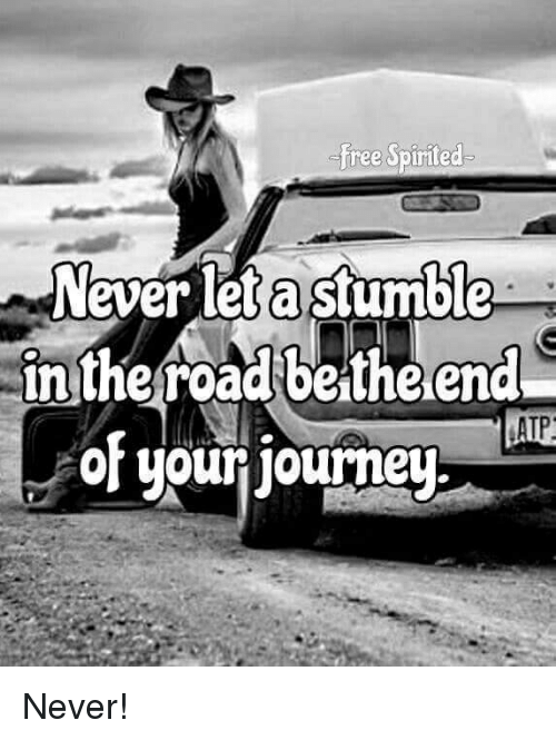 atp: free Spirited  Never let astumble  in the road be the end  ATP  of your journey Never!