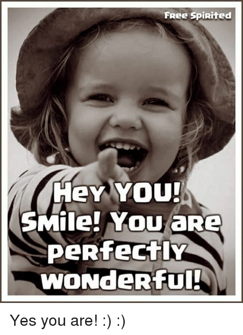 yes-you: FRee Spirited  peRfectly  WONdeRful! Yes you are! :) :)