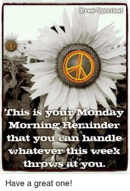 Throwes: Free Spirited  This is you%Monday  Morning Reminder  that you can handle  whatever this week  throws at you. Have a great one!