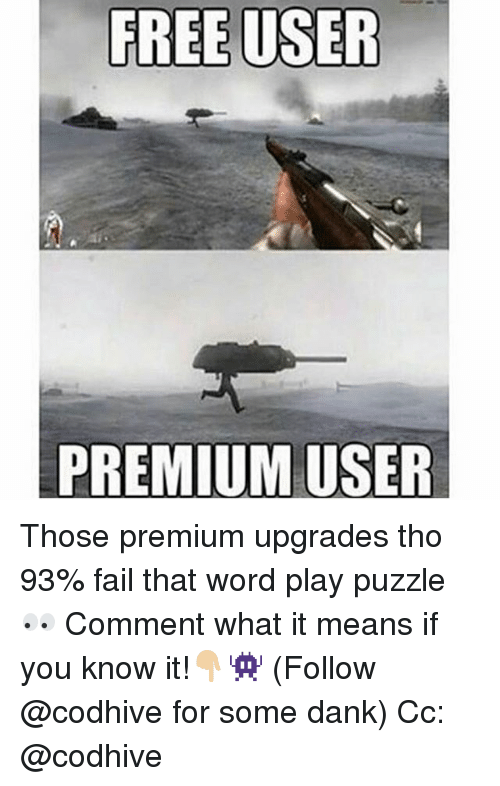 word play: FREE USER  PREMIUM USER Those premium upgrades tho 93% fail that word play puzzle 👀 Comment what it means if you know it!👇🏼👾 (Follow @codhive for some dank) Cc: @codhive