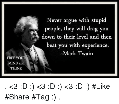 Never Argue With Stupid People Quote: Funny Stupid People Memes Of 2017 On SIZZLE
