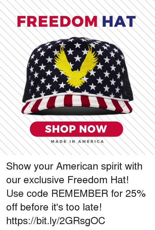 America, American, and Spirit: FREEDOM HAT  SHOP NOW  MADEIN AMERICA Show your American spirit with our exclusive Freedom Hat! Use code REMEMBER for 25% off before it's too late! https://bit.ly/2GRsgOC