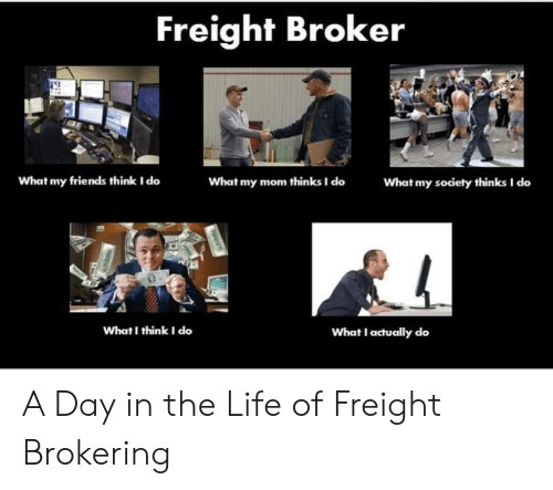 What My Mom Thinks I Do: Freight Broker  What my friends think I do  What my mom thinks I do  What my society thinks I do  What I thinkI do  What I actually co A Day in the Life of Freight Brokering