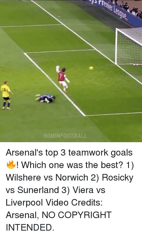 viera: fremier  -Jar  (4  90MINFOOTBALL  CL Arsenal's top 3 teamwork goals 🔥! Which one was the best? 1) Wilshere vs Norwich 2) Rosicky vs Sunerland 3) Viera vs Liverpool Video Credits: Arsenal, NO COPYRIGHT INTENDED.