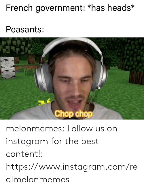 chop chop: French government: *has heads*  Peasants:  Chop chop melonmemes:  Follow us on instagram for the best content!: https://www.instagram.com/realmelonmemes