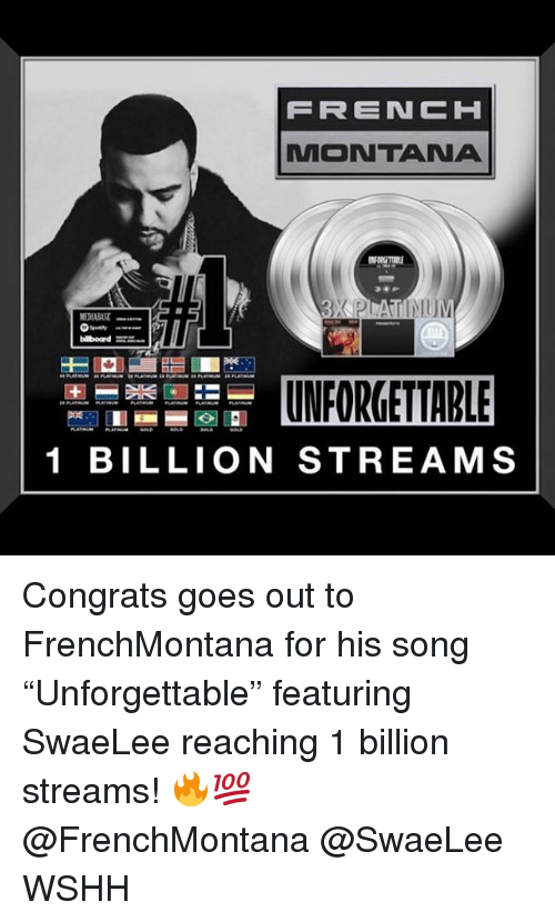 """Memes, Wshh, and French Montana: FRENCH  MONTANA  1 BILLION STREAMS Congrats goes out to FrenchMontana for his song """"Unforgettable"""" featuring SwaeLee reaching 1 billion streams! 🔥💯 @FrenchMontana @SwaeLee WSHH"""