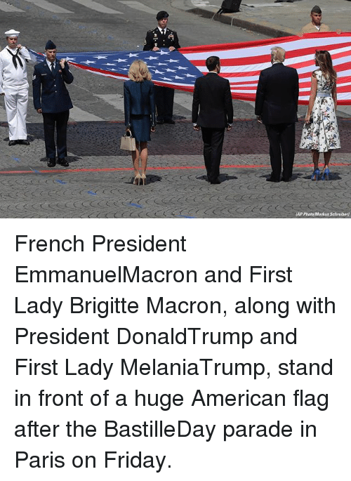 Friday, Memes, and American: French President EmmanuelMacron and First Lady Brigitte Macron, along with President DonaldTrump and First Lady MelaniaTrump, stand in front of a huge American flag after the BastilleDay parade in Paris on Friday.
