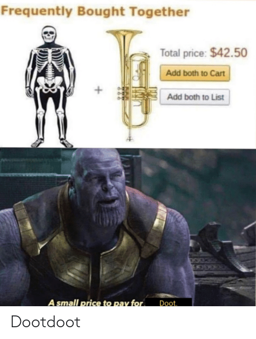 doot: Frequently Bought Together  Total price: $42.50  Add both to Cart  +  Add both to List  A small price to pay for  Doot. Dootdoot
