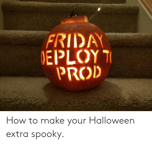 how to make: FRIDA  EPLOY  PROD How to make your Halloween extra spooky.