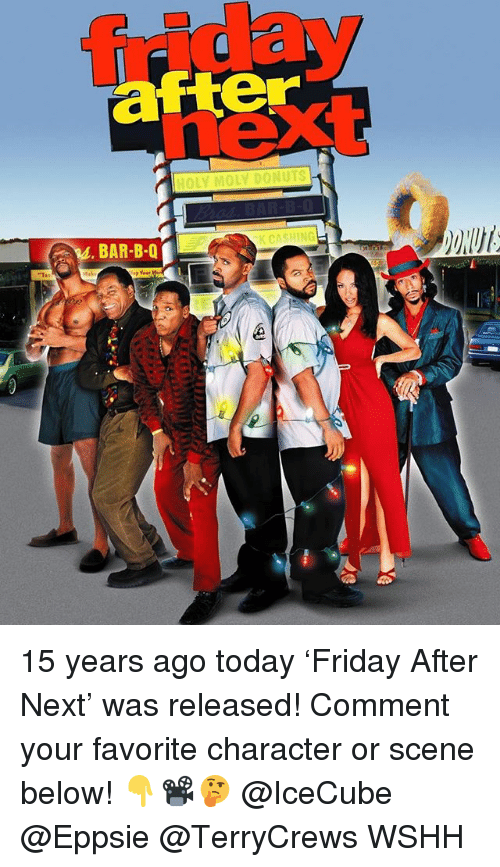 icecube: friday  next  after  HOLY MOLY DONUTS  BAR-B-Q  KCASHING 15 years ago today 'Friday After Next' was released! Comment your favorite character or scene below! 👇📽🤔 @IceCube @Eppsie @TerryCrews WSHH