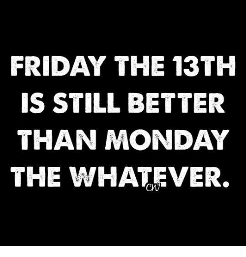 Image result for any monday worse than friday 13