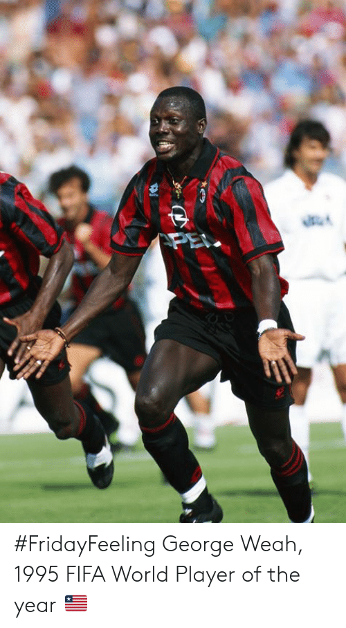 player of the year: #FridayFeeling George Weah, 1995 FIFA World Player of the year 🇱🇷