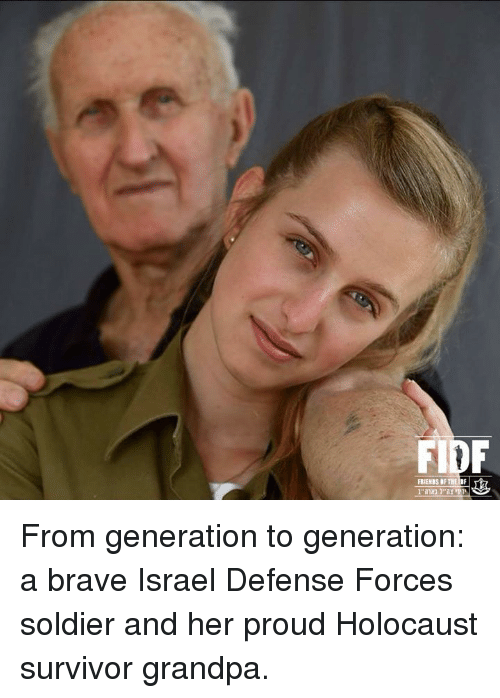 Memes, Survivor, and Grandpa: FRIENBS OF THEF From generation to generation: a brave Israel Defense Forces soldier and her proud Holocaust survivor grandpa.