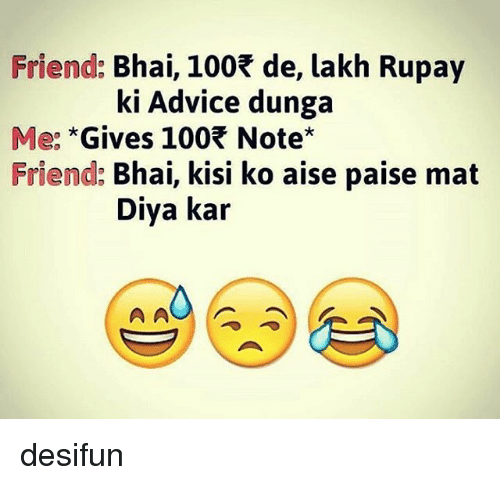 Advice, Memes, and 🤖: Friend:  Bhai, 100 de, lakh Rupay  ki Advice dunga  Me: *Gives 100R Note  Friend: Bhai, kisi ko aise paise mat  Diya kar desifun