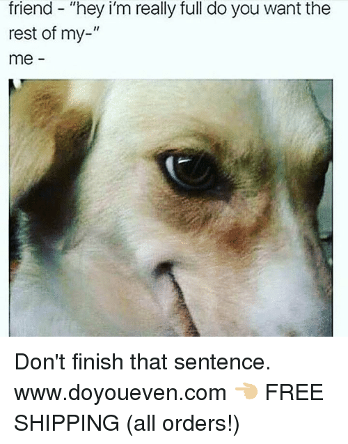 """Free, Rest, and Com: friend """"hey i'm really full do you want the  rest of my  II  me Don't finish that sentence.  www.doyoueven.com 👈🏼 FREE SHIPPING (all orders!)"""