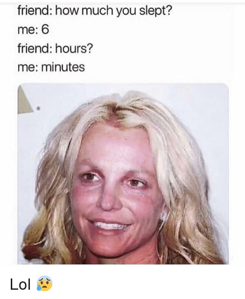 Funny, Lol, and How: friend: how much you slept?  me: 6  friend: hours?  me: minutes Lol 😰