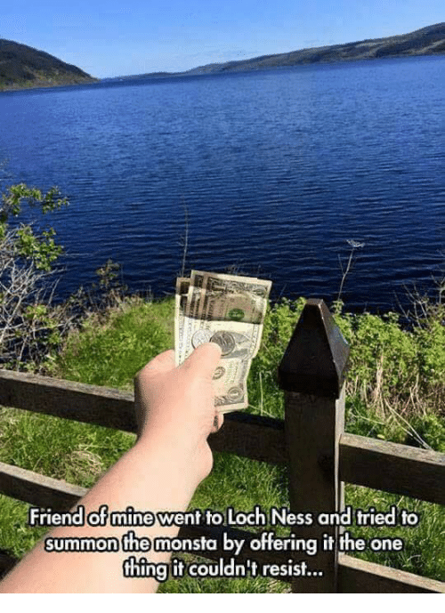 Summone: Friend of mine went to Loch Ness and tried to  summon the monsta by offering it the one  thing it couldn't resist
