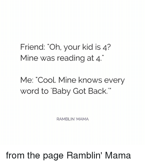 """Baby Got Back: Friend: Oh, your kid is 4?  Mine was reading at 4  Me: """"Cool. Mine knows every  Word to Baby Got Back.""""  RAMBLIN MAMA from the page Ramblin' Mama"""