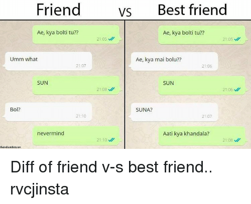 Friend Vs Best Friend: Friend  VS  Best friend  Ae, kya bolti tu??  Ae, kya bolti tu??  21:05  M  21:05  Umm what  Ae, kya mai bolu??  21:07  21:06  SUN  SUN  21:08  21:06  Bo  SUNA?  21:10  21:07  nevermind  Aati kya khandala?  21:10  21:08  theindianidiotcom Diff of friend v-s best friend.. rvcjinsta