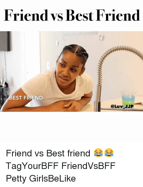 Friend Vs Best Friend: Friend vs Best Friend  BEST FRIEND  @Luv JJP Friend vs Best friend 😂😂 TagYourBFF FriendVsBFF Petty GirlsBeLike