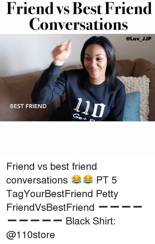 Friend Vs Best Friend: Friend vs Best Friend  Conversations  @Luv JJP  BEST FRIEND Friend vs best friend conversations 😂😂 PT 5 TagYourBestFriend Petty FriendVsBestFriend ➖➖➖➖➖➖➖➖➖ Black Shirt: @110store