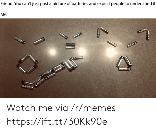 batteries: Friend: You can't just post a picture of batteries and expect people to understand it  Me:  Energizer  Eneratzer  Energter  LNE  Energizer  Energizer  Energizer  azcrau  Energizer Watch me via /r/memes https://ift.tt/30Kk90e