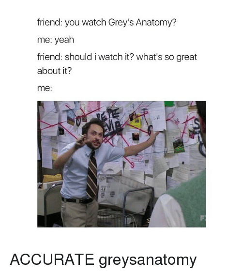 Friend You Watch Grey\'s Anatomy? Me Yeah Friend Should I Watch It ...