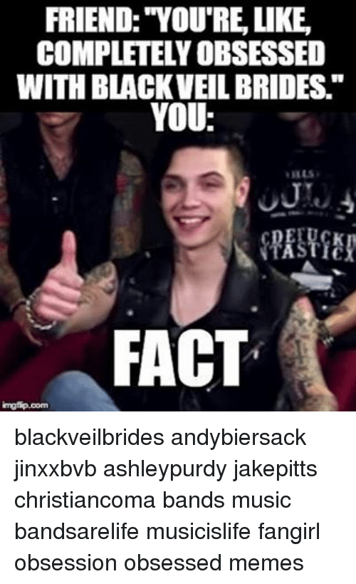 "Memes, 🤖, and Obsessed: FRIEND: YOURE LIKE.  WITH BLACKVEIL BRIDES.""  YOU:  FACT blackveilbrides andybiersack jinxxbvb ashleypurdy jakepitts christiancoma bands music bandsarelife musicislife fangirl obsession obsessed memes"