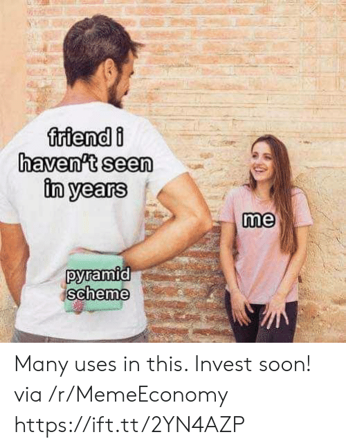 pyramid: friendi  haven't seen  in years  me  pyramid  scheme Many uses in this. Invest soon! via /r/MemeEconomy https://ift.tt/2YN4AZP