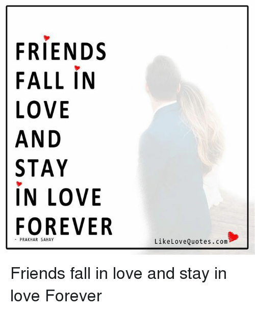 Fall: FRIENDS  FALL IN  LOVE  AND  STAY  IN LOVE  FOREVER  PRAKHAR SAHAY  Like Quotes.com  Love Friends fall in love and stay in love Forever