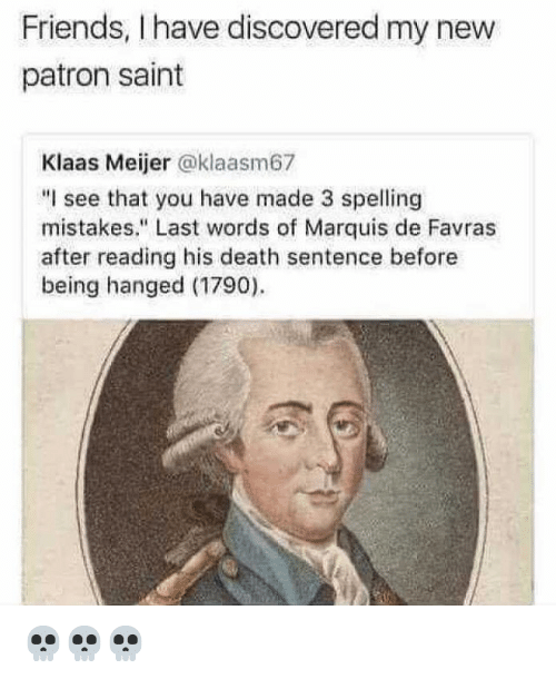 """hanged: Friends, I have discovered my new  patron saint  Klaas Meijer @klaasm67  """"I see that you have made 3 spelling  mistakes."""" Last words of Marquis de Favras  after reading his death sentence before  being hanged (1790) 💀💀💀"""