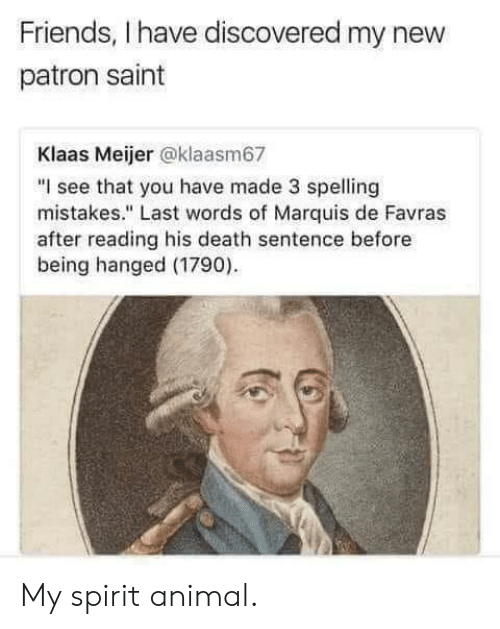 """hanged: Friends, I have discovered my new  patron saint  Klaas Meijer @klaasm67  """"I see that you have made 3 spelling  mistakes."""" Last words of Marquis de Favras  after reading his death sentence before  being hanged (1790) My spirit animal."""