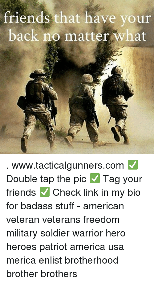 brotherhood: friends that have your  back no matter what . www.tacticalgunners.com ✅ Double tap the pic ✅ Tag your friends ✅ Check link in my bio for badass stuff - american veteran veterans freedom military soldier warrior hero heroes patriot america usa merica enlist brotherhood brother brothers