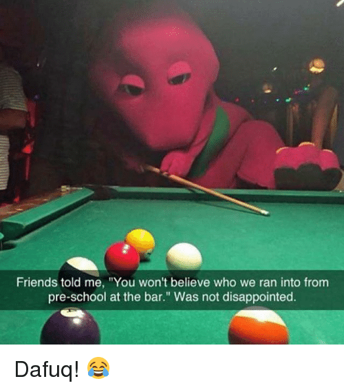 """Funny, Bar, and Dafuq: Friends told me, 'You won't believe who we ran into from  pre-school at the bar."""" Was not disappointed. Dafuq! 😂"""