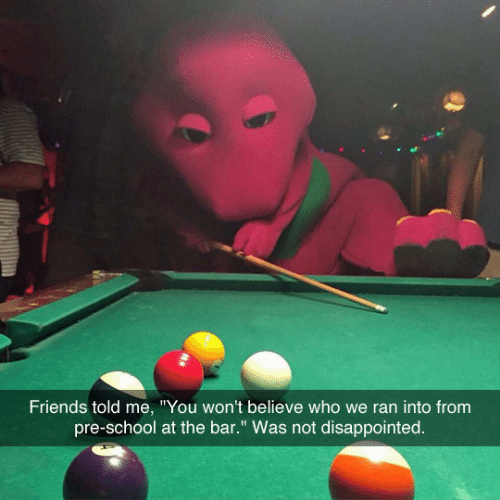 """Disappointed: Friends told me, """"You won't believe who we ran into from  pre-school at the bar."""" Was not disappointed"""